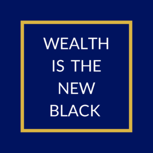 Wealth Is The New Black